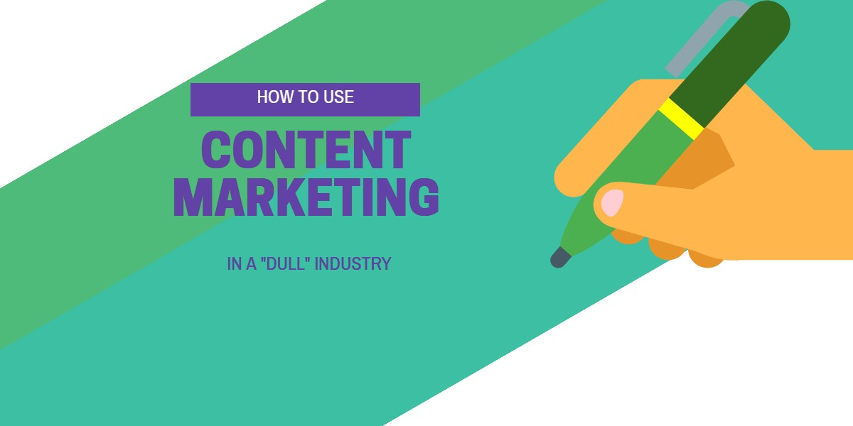 content marketing in a dull industry